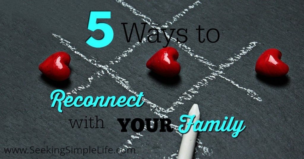 5 Simple Ways to Reconnect with Your Family | Guide for