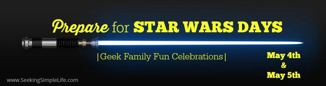 Prepare for Star Wars Days | Geek Family Fun Celebrations